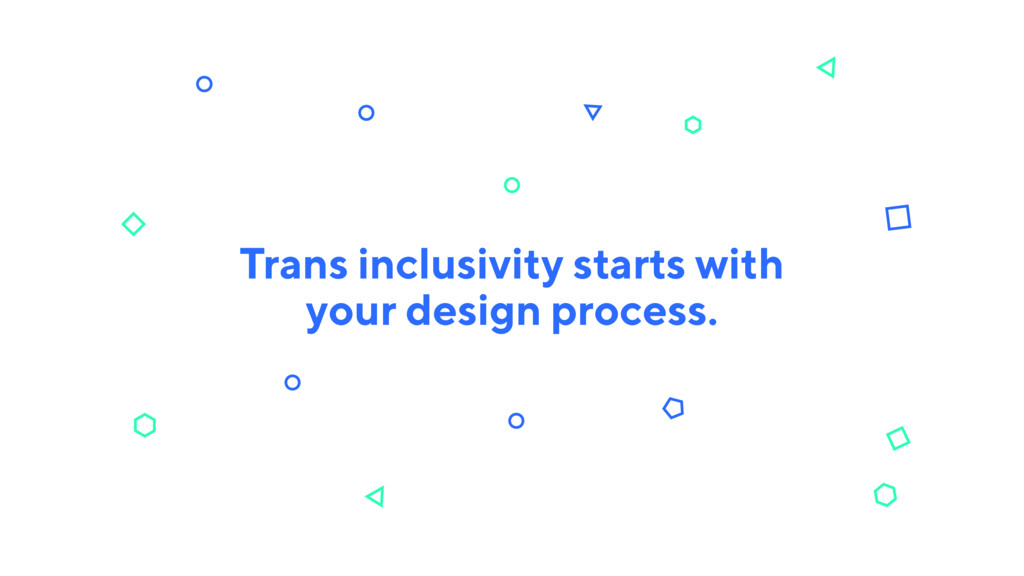 Trans inclusivity starts with your design proce...