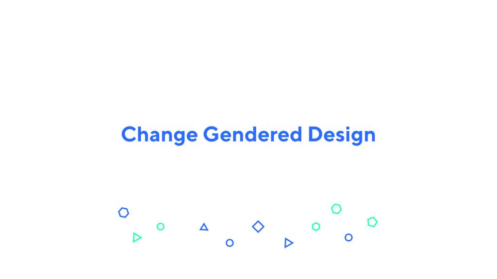 Change Gendered Design