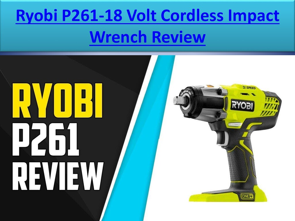 Ryobi P261-18 Volt Cordless Impact Wrench Review