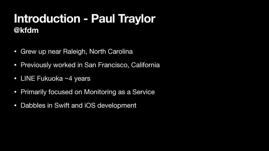 Introduction - Paul Traylor @kfdm • Grew up nea...