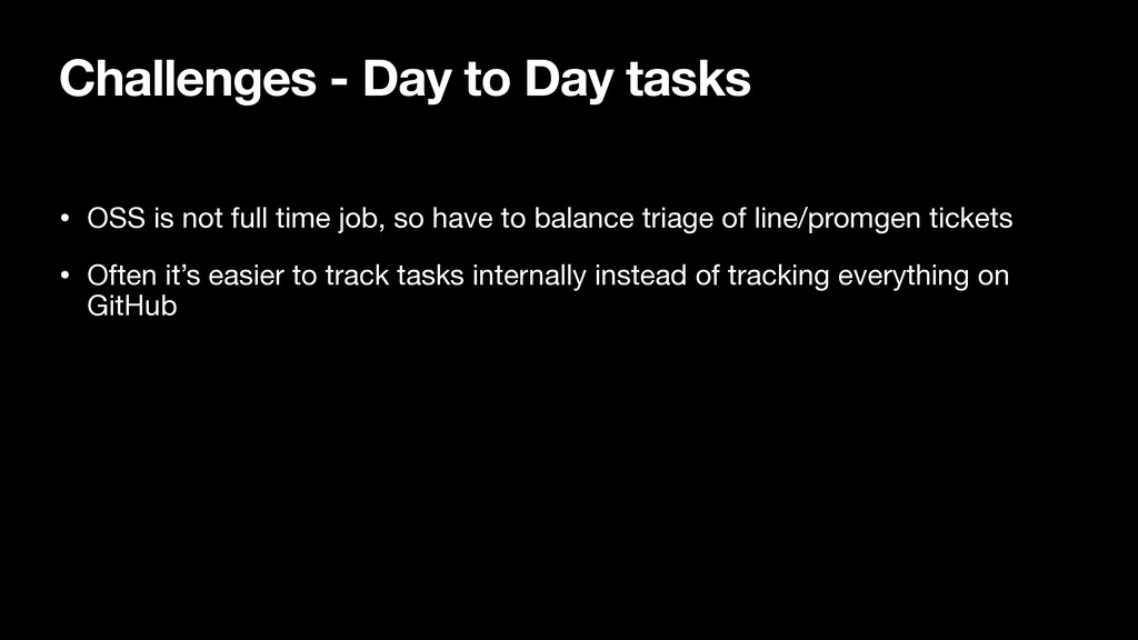 Challenges - Day to Day tasks • OSS is not full...