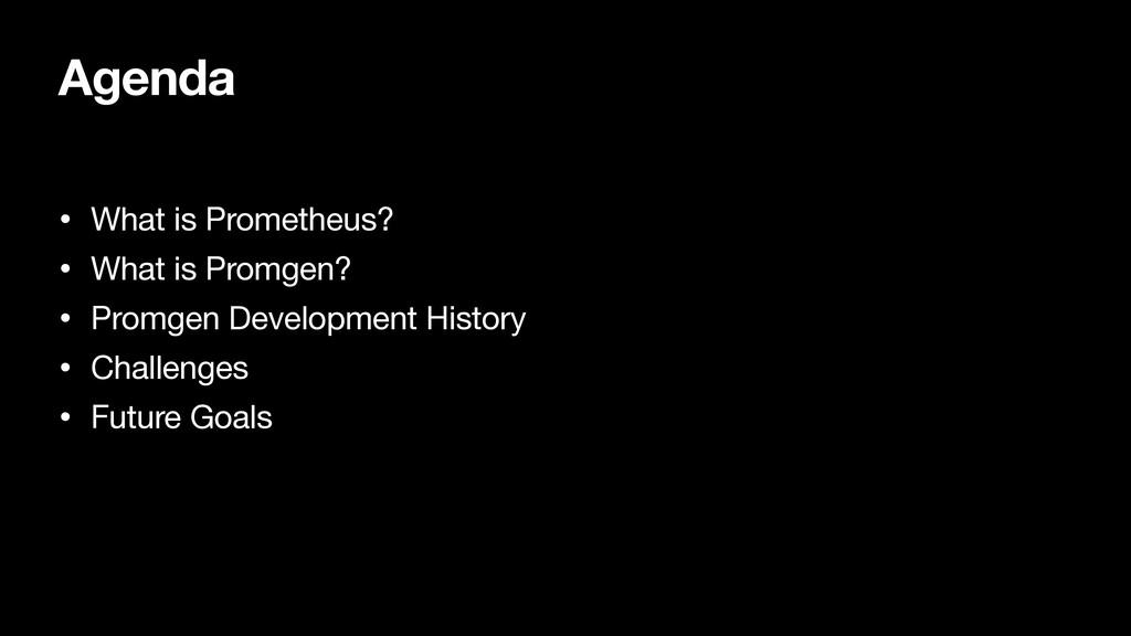 Agenda • What is Prometheus?  • What is Promgen...
