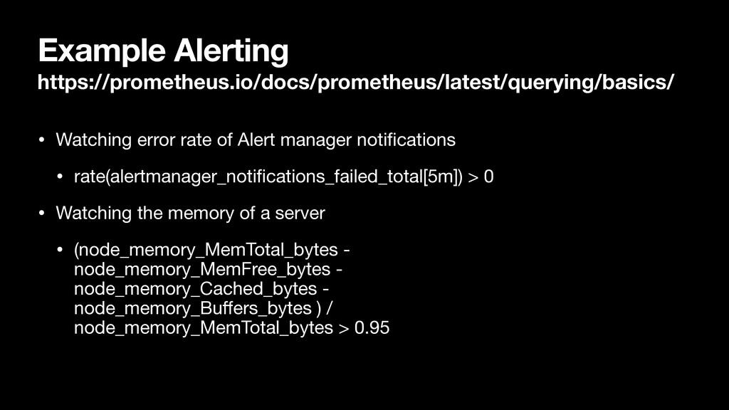 Example Alerting https://prometheus.io/docs/pro...