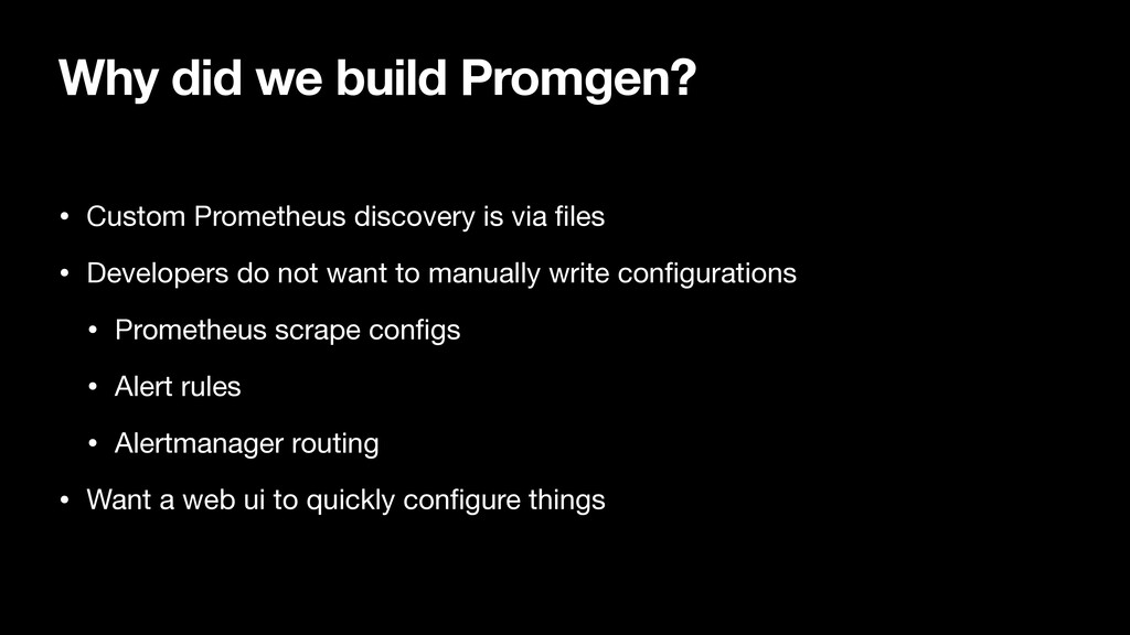 Why did we build Promgen? • Custom Prometheus d...