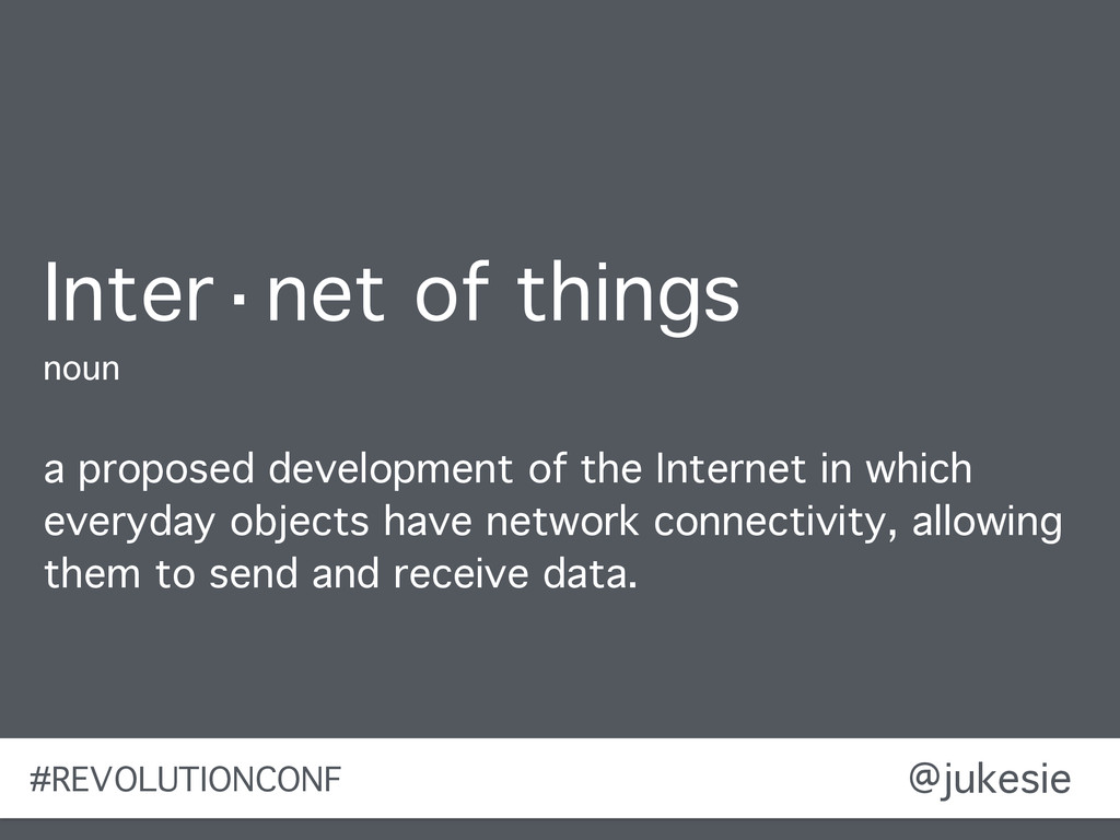@jukesie Inter·net of things noun a proposed de...