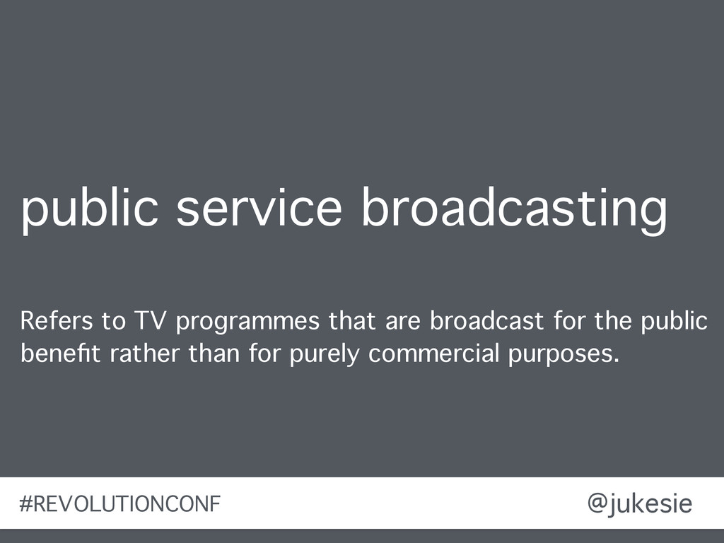 @jukesie public service broadcasting Refers to ...