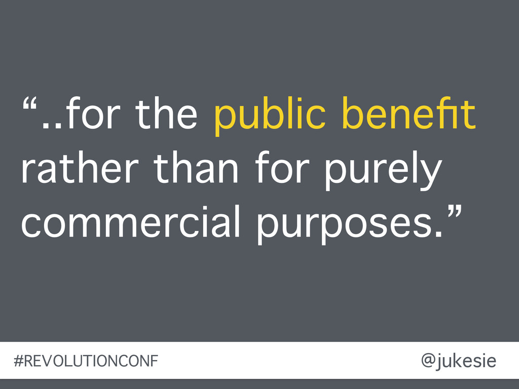 "@jukesie ""..for the public benefit rather than f..."