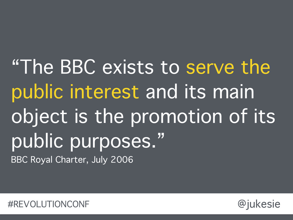 "@jukesie ""The BBC exists to serve the public in..."