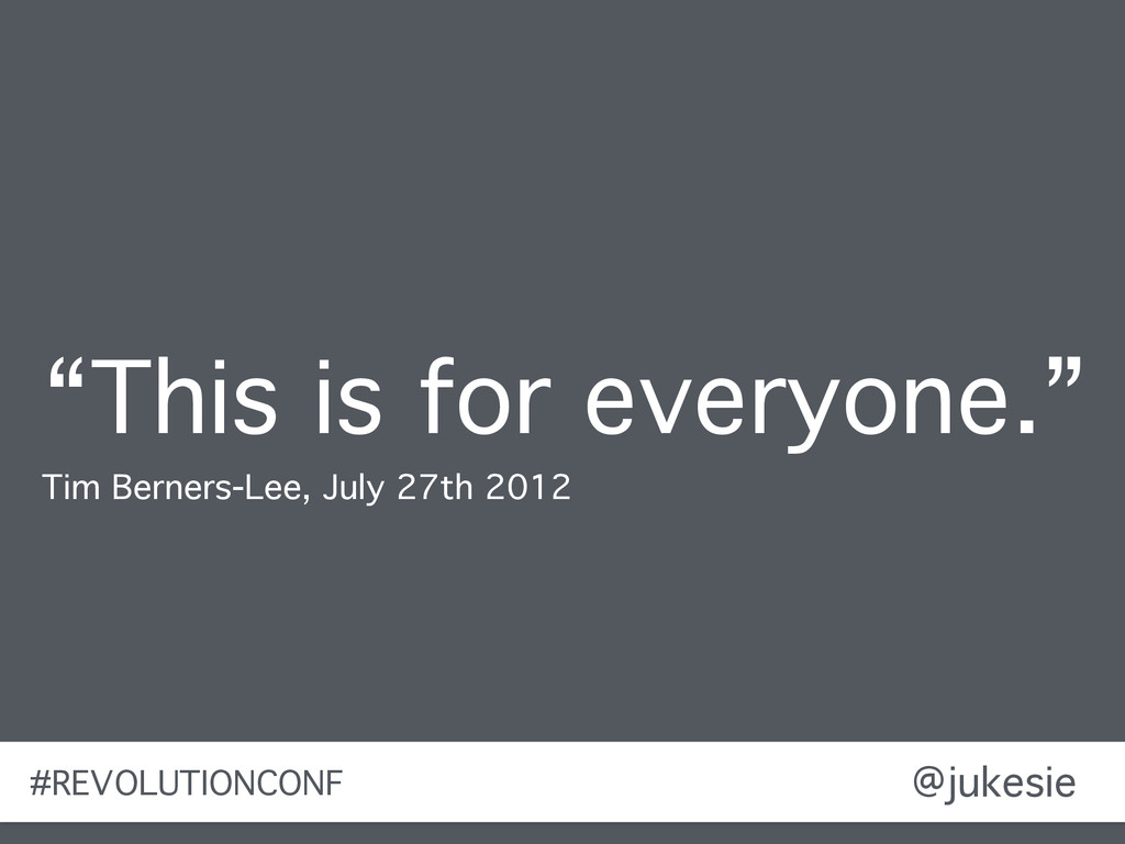 "@jukesie ""This is for everyone."" Tim Berners-Le..."