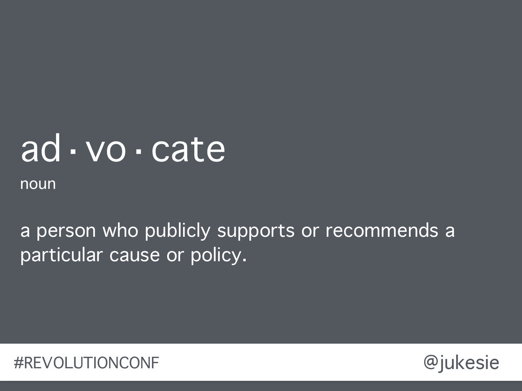 @jukesie ad·vo·cate noun a person who publicly ...
