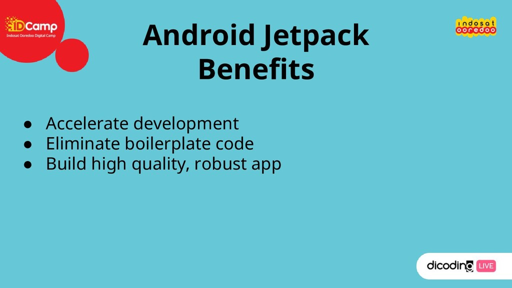 Android Jetpack Benefits ● Accelerate developme...