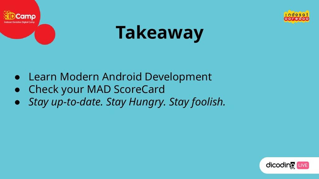 Takeaway ● Learn Modern Android Development ● C...