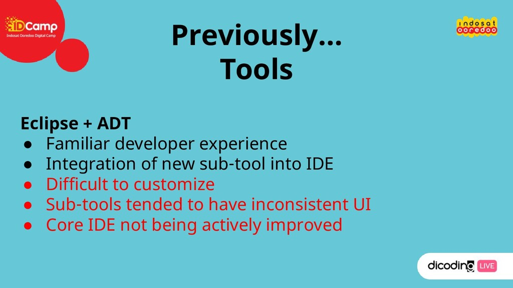 Previously… Tools Eclipse + ADT ● Familiar deve...