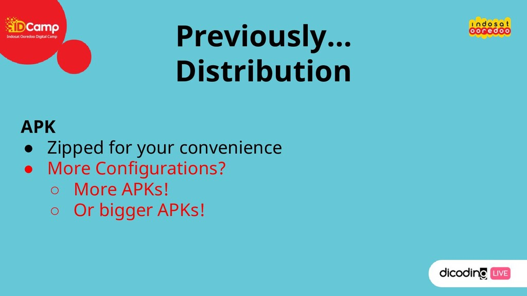 Previously… Distribution APK ● Zipped for your ...