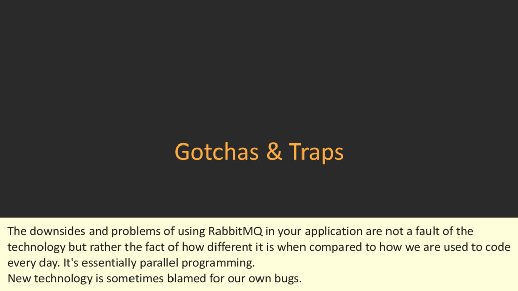 Gotchas & Traps The downsides and problems of u...