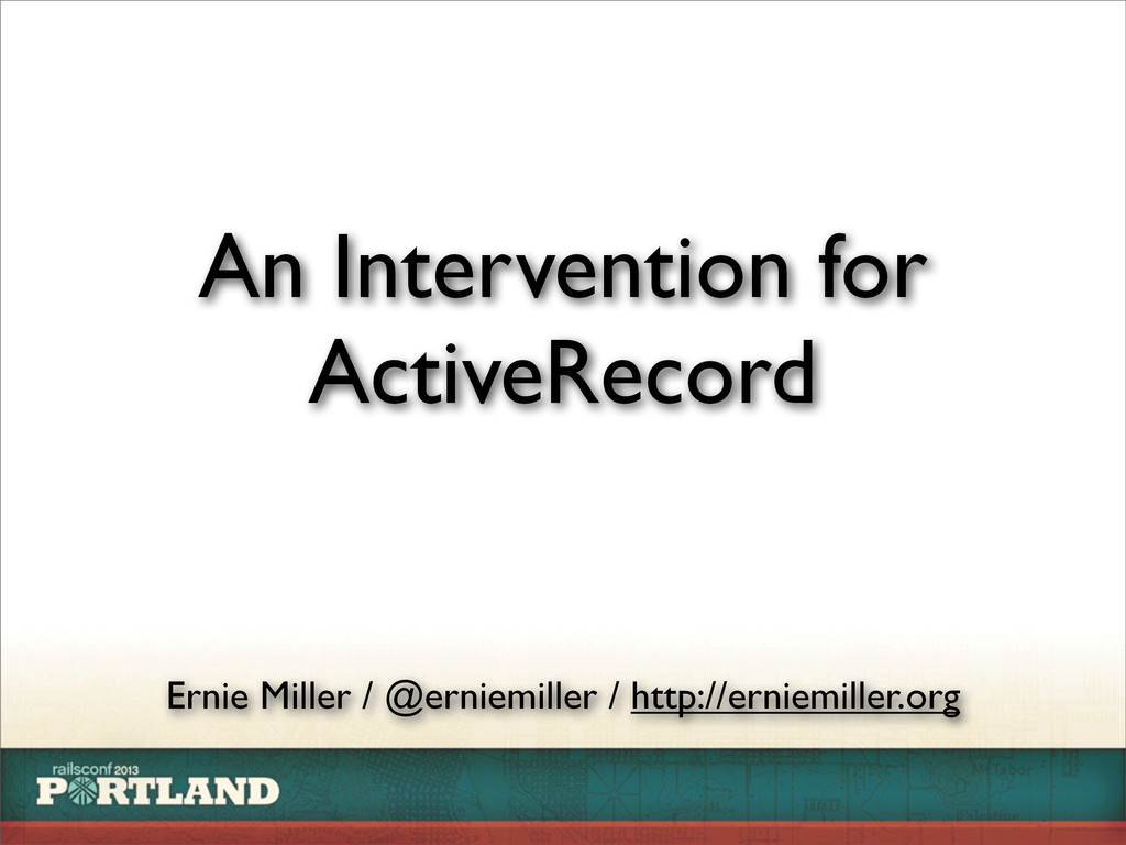 An Intervention for ActiveRecord Ernie Miller /...