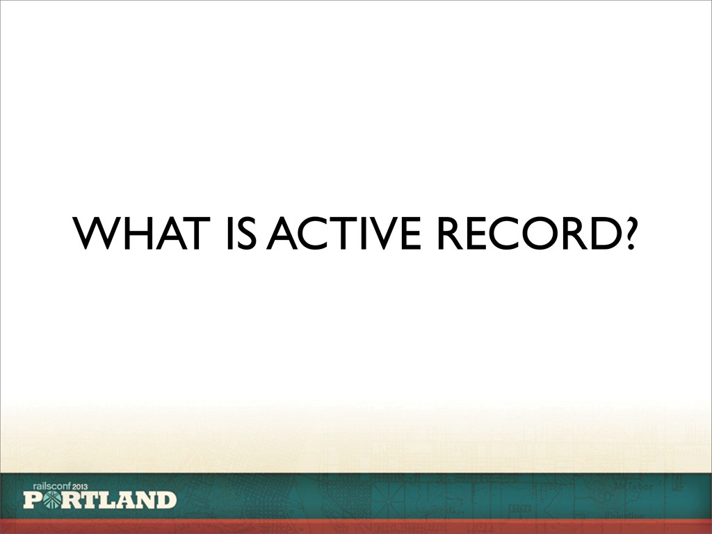 WHAT IS ACTIVE RECORD?