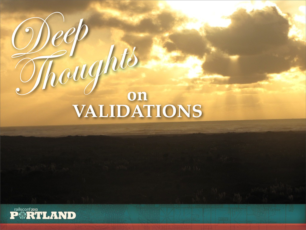 Deep Thoughts on VALIDATIONS