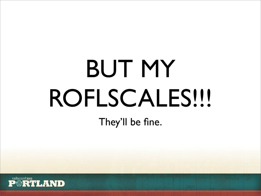 BUT MY ROFLSCALES!!! They'll be fine.