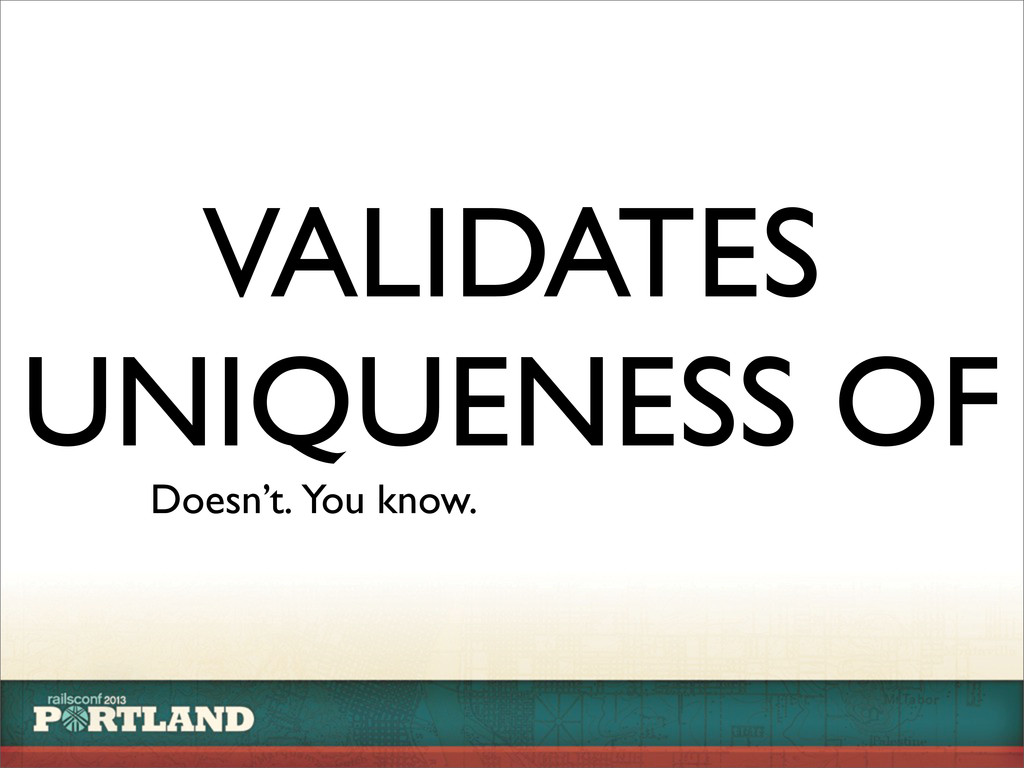 VALIDATES UNIQUENESS OF Doesn't. You know.