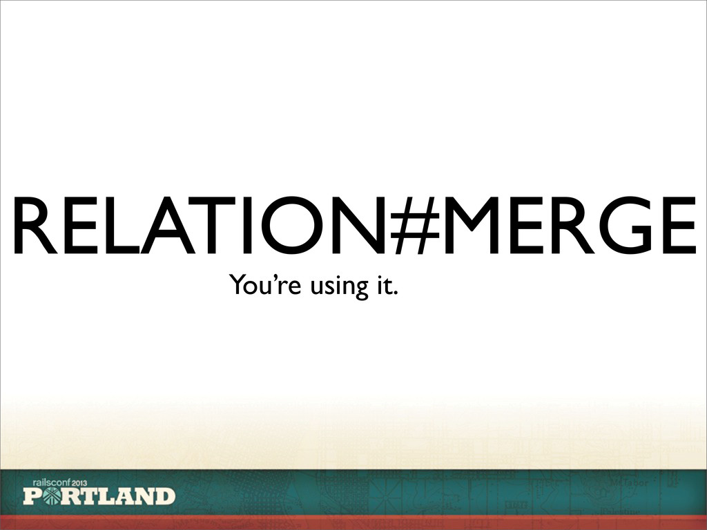 RELATION#MERGE You're using it.