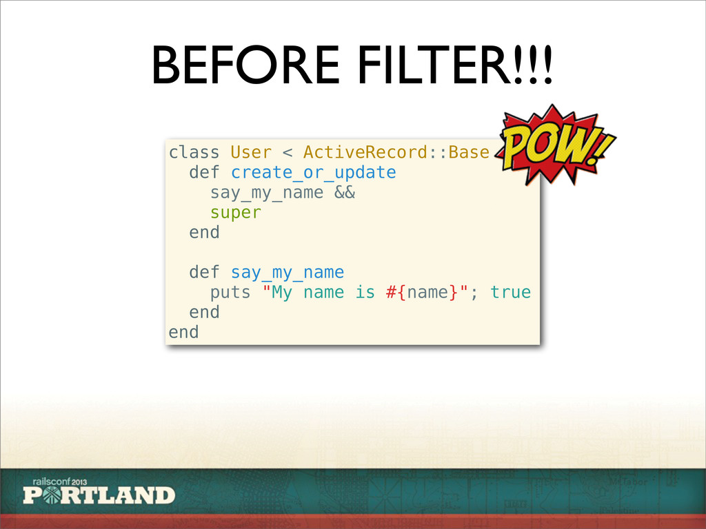 BEFORE FILTER!!! class User < ActiveRecord::Bas...