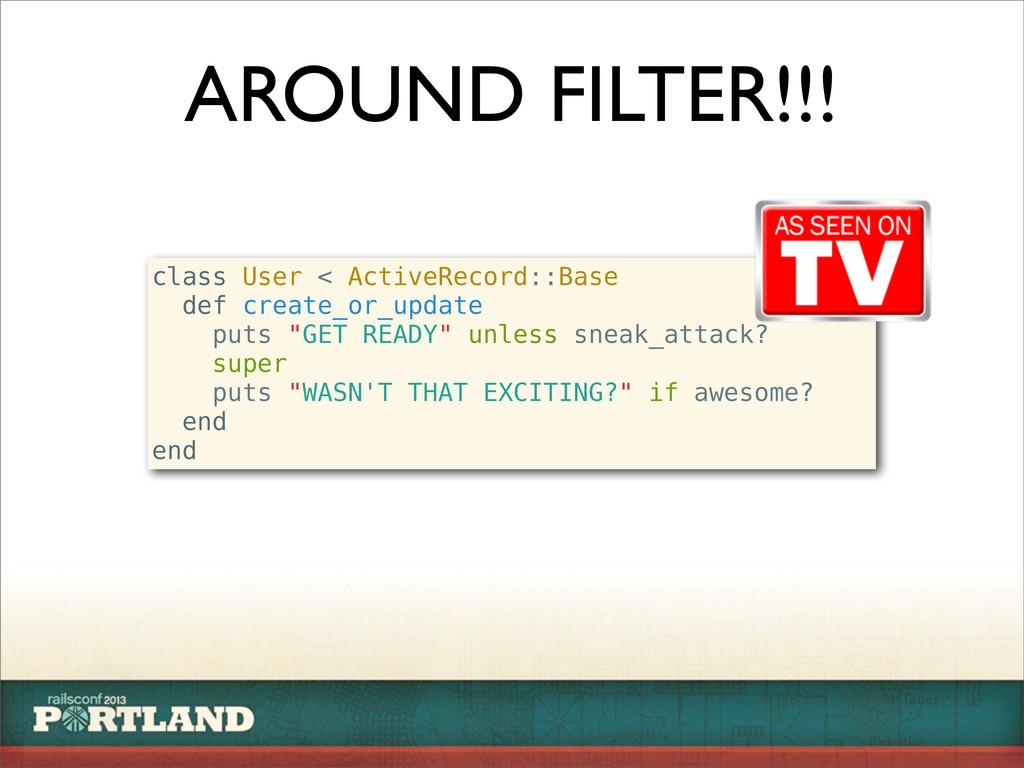 AROUND FILTER!!! class User < ActiveRecord::Bas...