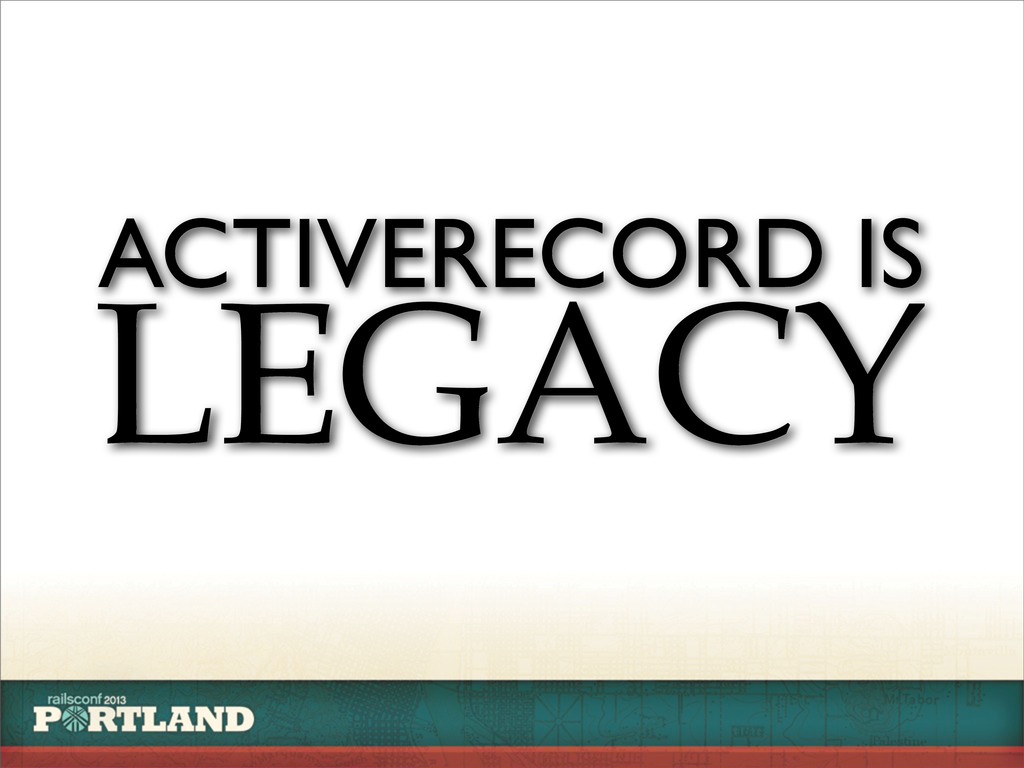 LEGACY ACTIVERECORD IS