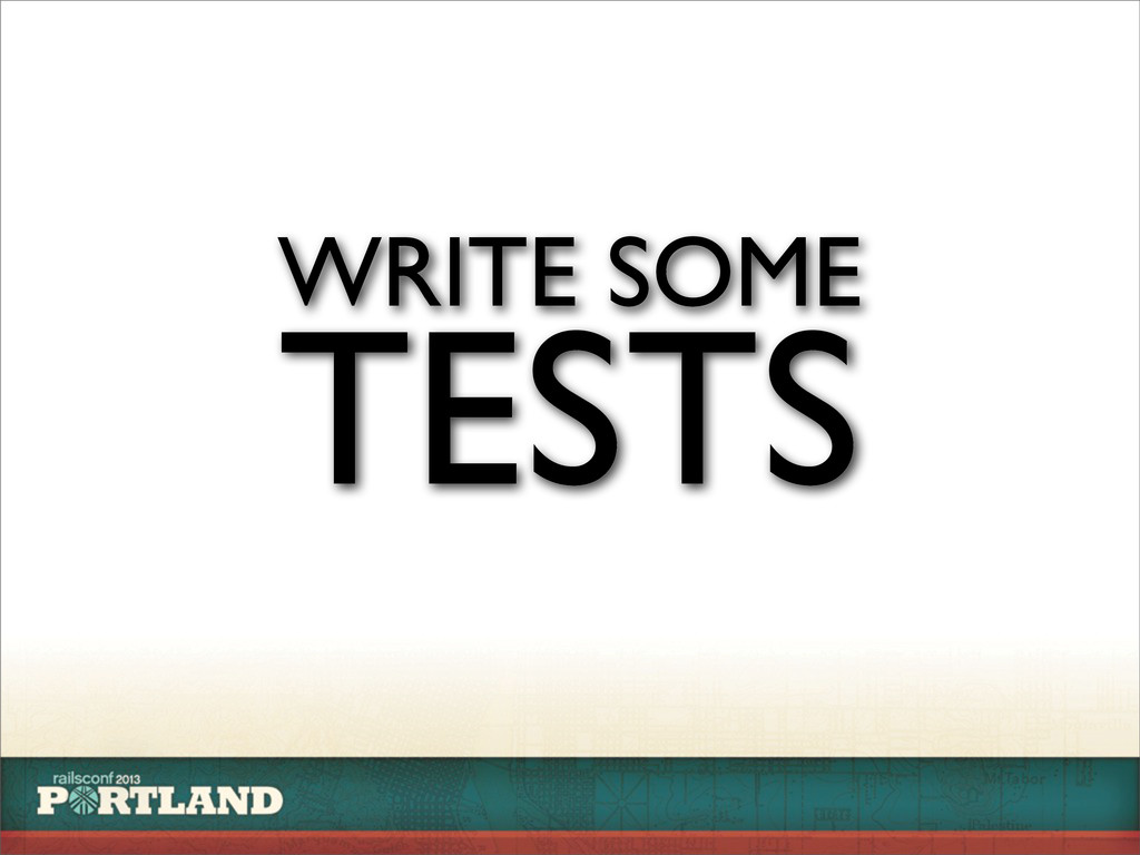 WRITE SOME TESTS
