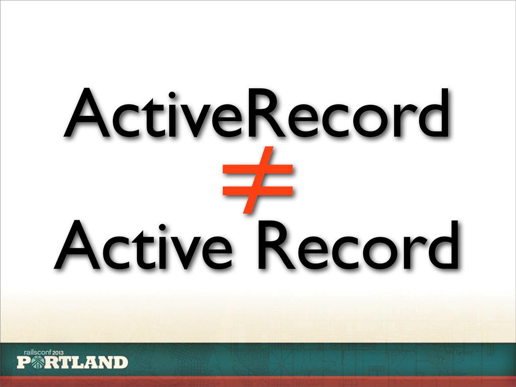ActiveRecord Active Record ≠