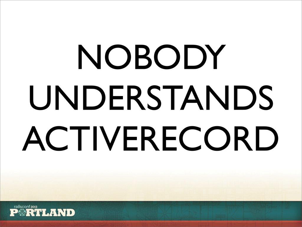 NOBODY UNDERSTANDS ACTIVERECORD