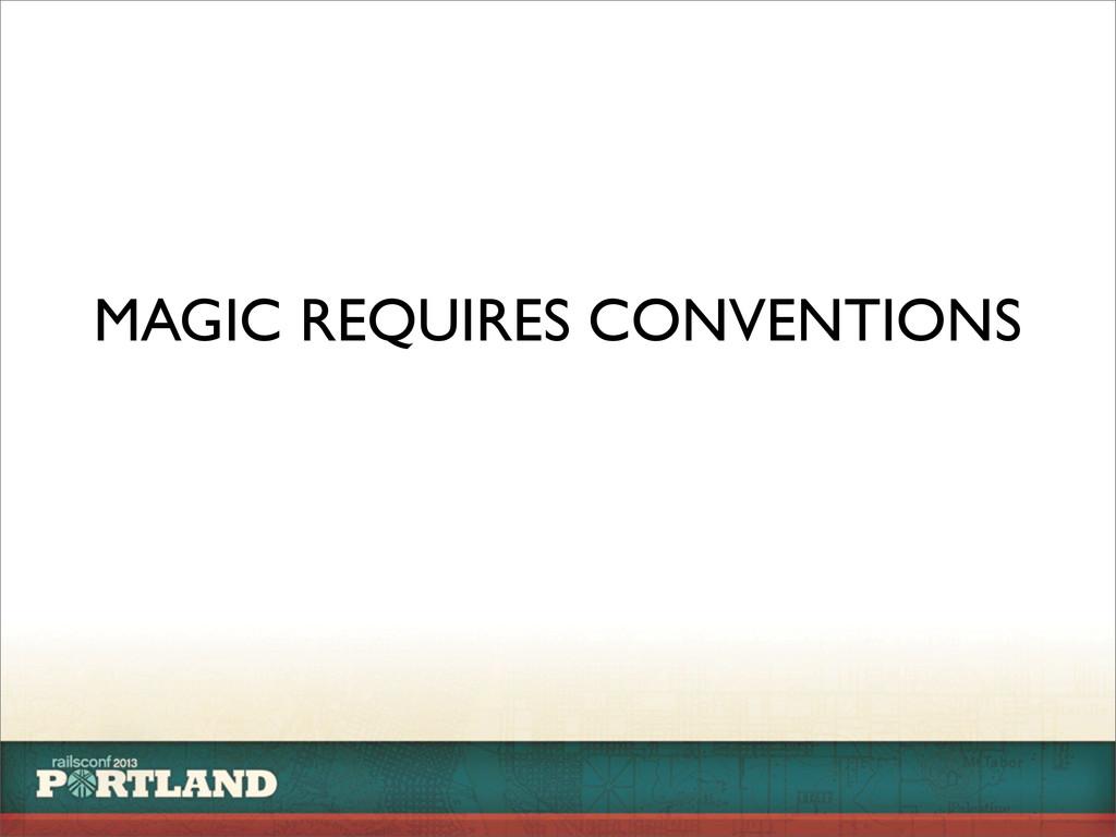 MAGIC REQUIRES CONVENTIONS