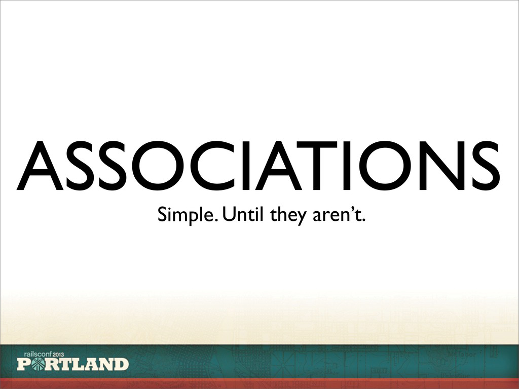 ASSOCIATIONS Simple.Until they aren't.