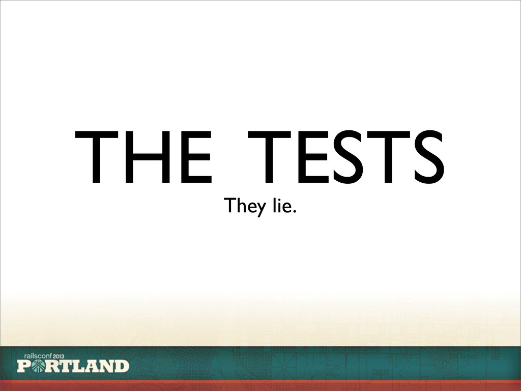 THE TESTS They lie.