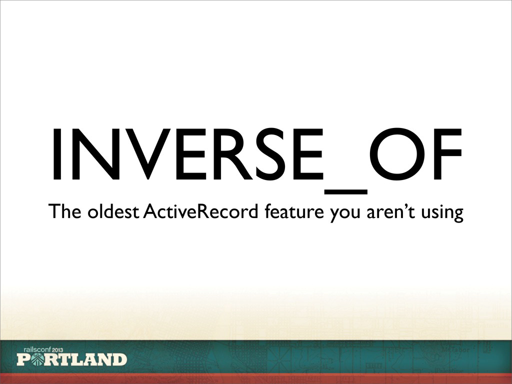 INVERSE_OF The oldest ActiveRecord feature you ...