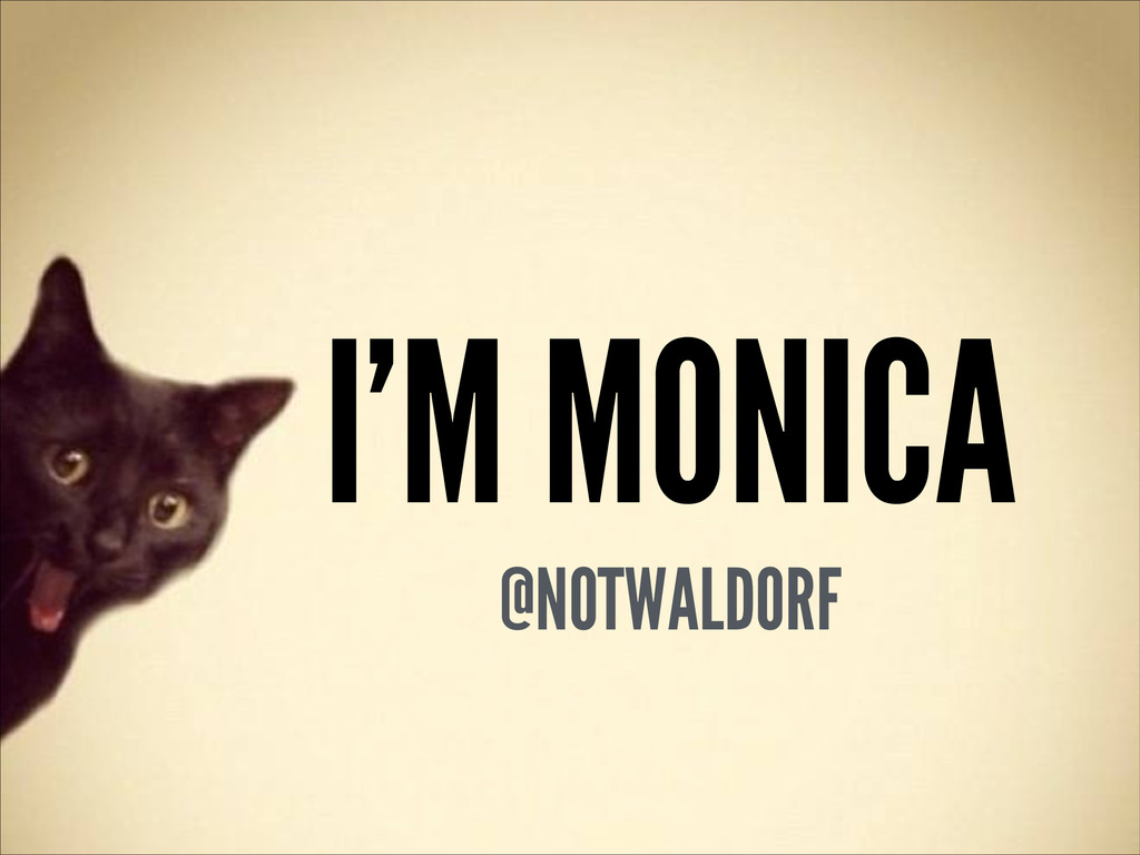 I'M MONICA @NOTWALDORF