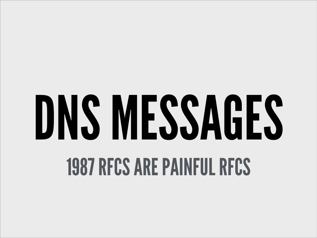 DNS MESSAGES 1987 RFCS ARE PAINFUL RFCS