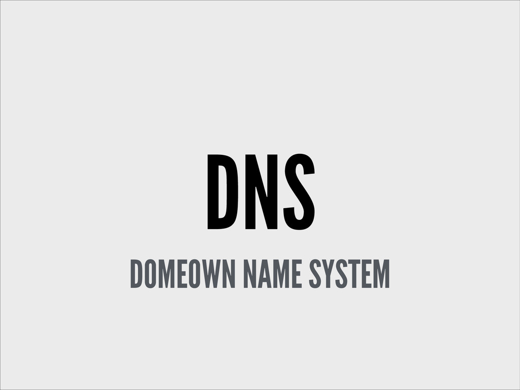 DNS DOMEOWN NAME SYSTEM