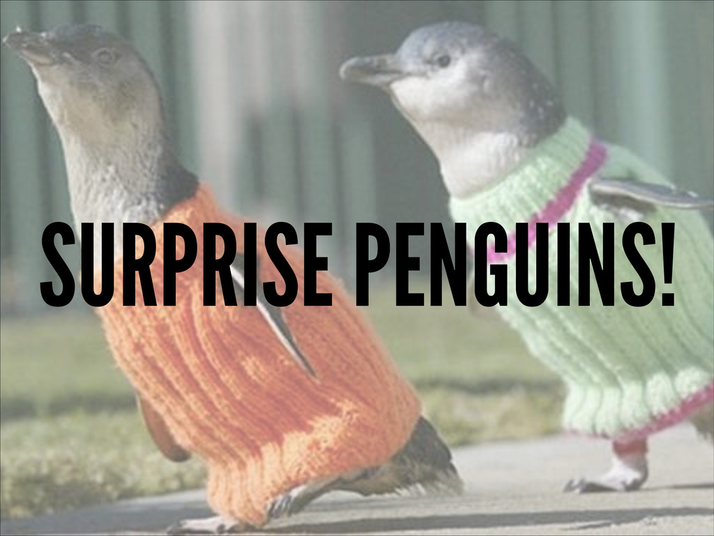 SURPRISE PENGUINS!