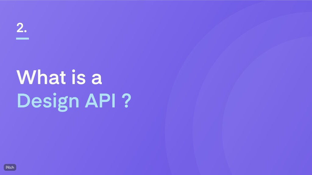 What is a Design API ? 2.