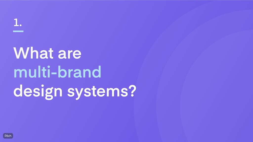 What are multi-brand design systems? 1.