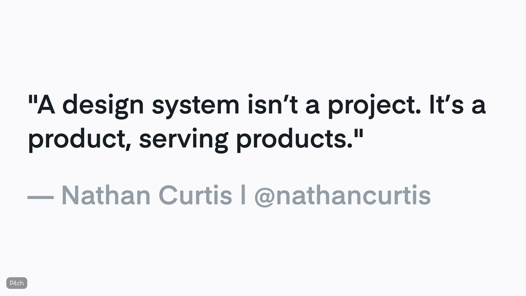 """""""A design system isn't a project. It's a produc..."""