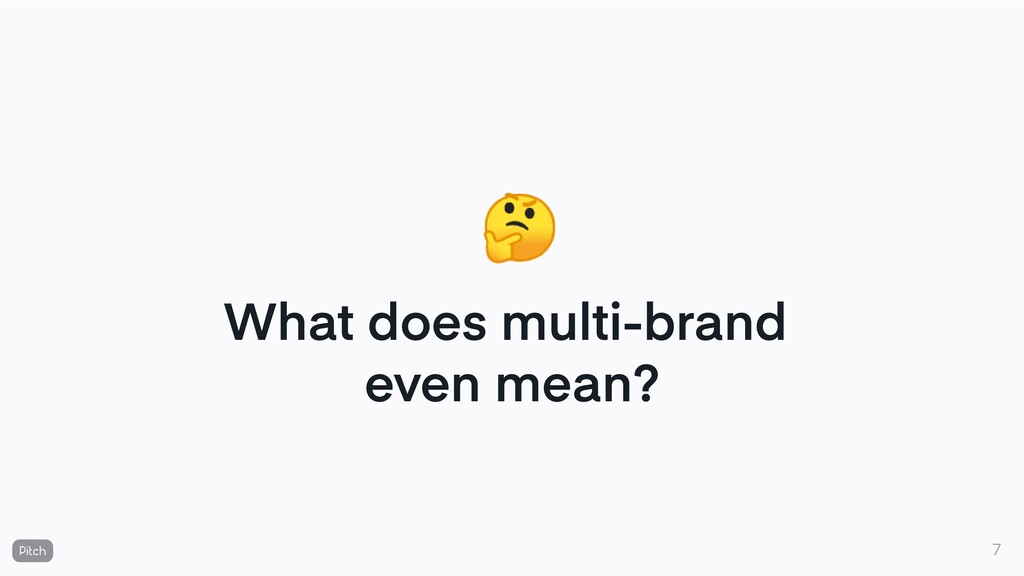 What does multi-brand even mean? 🤔 7
