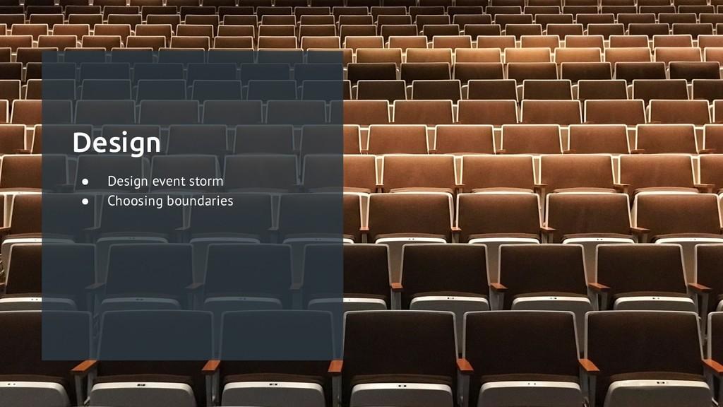 Design ● Design event storm ● Choosing boundari...