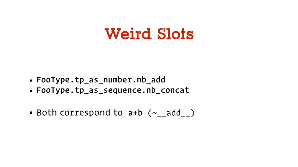 • FooType.tp_as_number.nb_add • FooType.tp_as_s...
