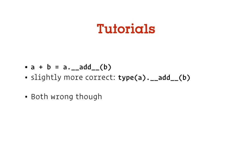 • a + b = a.__add__(b) • slightly more correct:...