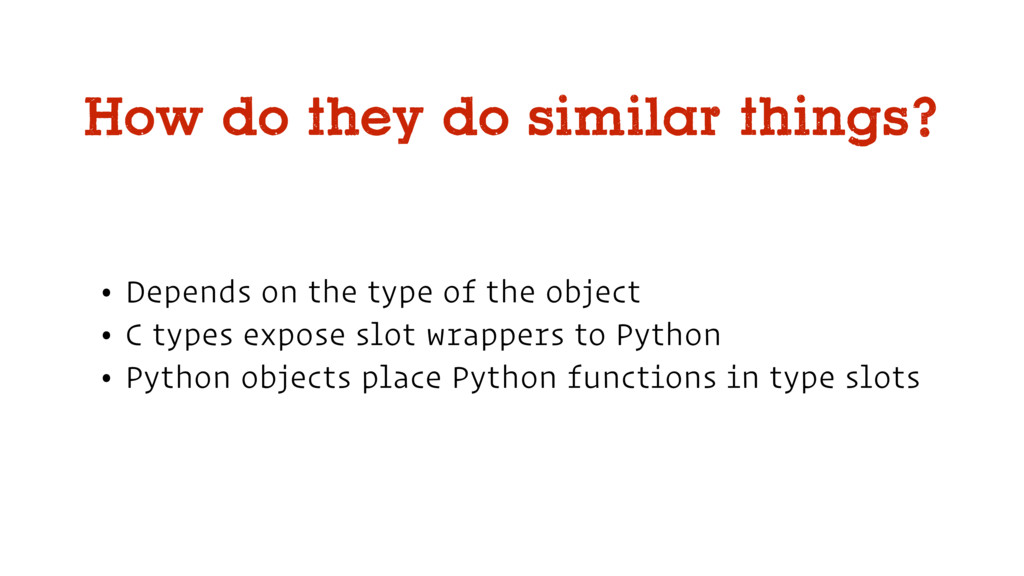 • Depends on the type of the object • C types e...