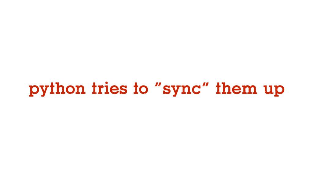 "python tries to ""sync"" them up"