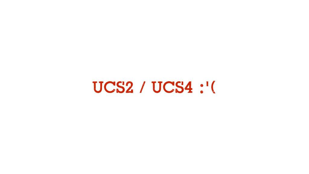 UCS2 / UCS4 :'(
