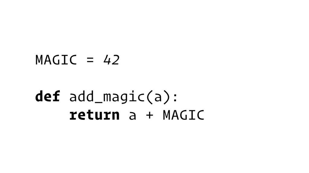 MAGIC = 42 def add_magic(a): return a + MAGIC